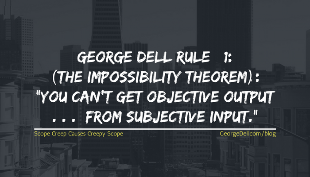 George Dell Rule 1: (The Impossibility Theorum): You can't get objective output from subjective input.